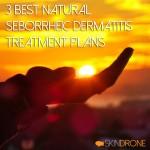 3 Best Natural Seborrheic Dermatitis Treatment Plans